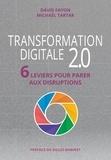 David Fayon et Michaël Tartar - Transformation digitale 2.0 - 6 leviers pour parer aux disruptions.