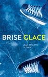 Brise glace / Jean-Philippe Blondel | Blondel, Jean-Philippe (1964-....). Auteur