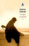 Jérôme Ferrari - Un dieu un animal.
