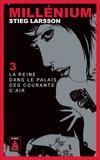 Stieg Larsson - Millénium Tome 3 : La reine dans le palais des courants d'air.