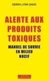 Debra Lynn Dadd - Alerte aux produits toxiques - Manuel de survie en milieu nocif.