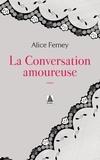 Alice Ferney - La conversation amoureuse.