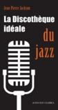 Jean-Pierre Jackson - La discothèque idéale du jazz.