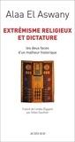 Alaa El Aswany - Extrémisme religieux et dictature - Les deux faces d'un malheur historique.