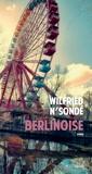 Berlinoise : roman / Wilfried N'Sondé | N'Sonde, Wilfried. Auteur
