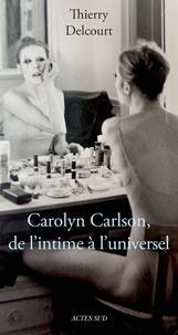 Thierry Delcourt - Carolyn Carlson, de l'intime à l'universel.