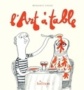 L' art à table / Benjamin Chaud | Chaud, Benjamin (1975-....). Auteur