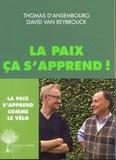 Thomas d' Ansembourg et David Van Reybrouck - La paix ça s'apprend ! - Guérir de la violence et du terrorisme.
