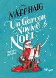 Un garçon nommé Noël / Matt Haig | Haig, Matt (1975-....). Auteur