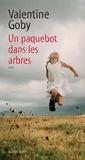 Un paquebot dans les arbres / Valentine Goby | Goby, Valentine (1974-....). Auteur