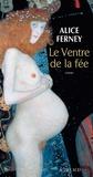 Alice Ferney - Le ventre de la fée.