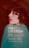 En route vers toi / Sara Lövestam   Lövestam, Sara (1980-....). Auteur