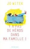 Y a pas de héros dans ma famille ! / Jo Witek   Witek, Jo (1968-....). Auteur