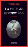 La veille de presque tout / Victor Del Arbol   Arbol, Victor del (1968-....). Auteur