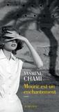 Yasmine Chami - Mourir est un enchantement.