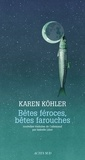 Karen Köhler - Bêtes féroces, bêtes farouches.