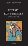 Michel Dessoudeix - Lettres égyptiennes - La naissance du Nouvel Empire de Kamosis à Thoutmosis II.
