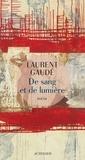 Laurent Gaudé - De sang et de lumière.