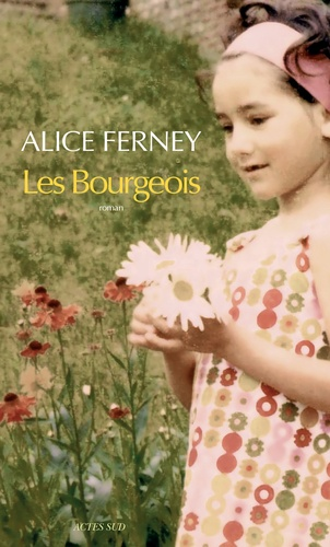 Les Bourgeois / Alice Ferney | Ferney, Alice (1961-....)