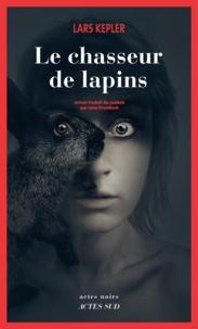 Lars Kepler - Le chasseur de lapins.