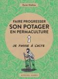 Xavier Mathias - Faire progresser son potager en permaculture.