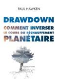Paul Hawken - Drawdown - Comment inverser le cours du réchauffement planétaire.