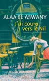 J'ai couru vers le Nil / Alaa El Aswany | EL ASWANY, Alaa. Auteur