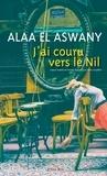 J'ai couru vers le Nil   El Aswany, Alaa