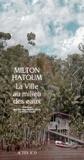 Milton Hatoum - La ville au milieu des eaux.