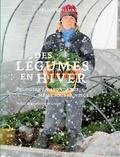 Eliot Coleman - Des légumes en hiver - Produire en abondance, même sous la neige.
