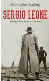 Christopher Frayling - Sergio Leone - Quelque chose à voir avec la mort.