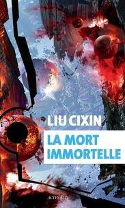 Cixin Liu - La mort immortelle.