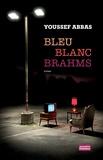 Youssef Abbas - Bleu Blanc Brahms.