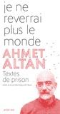Ahmet Altan - Je ne reverrai plus le monde - Textes de prison.