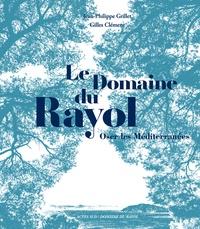 Jean-Philippe Grillet et Gilles Clément - Le domaine du Rayol - Oser les Méditerranées.
