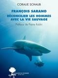 François Sarano et Coralie Schaub - Franois Sarano, réconcilier les hommes avec la vie sauvage.