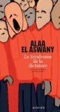 Alaa El Aswany - Le syndrome de la dictature.
