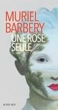 Une rose seule / Muriel Barbery | Barbery, Muriel (1969-....)
