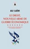 Ali Laïdi - Le droit, nouvelle arme de guerre économique - Comment les Etats-Unis déstabilisent les entreprises européennes.