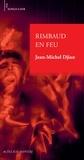 Jean-Michel Djian - Rimbaud en feu.