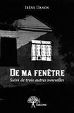 Irène Danon - De ma fenêtre.