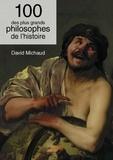 David Michaud - 100 des plus grands philosophes de l'histoire.