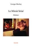 Georges Bleuhay - Le miroir brisé - Poèmes.