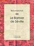 Pierre-Augustin Caron de Beaumarchais et  Ligaran - Le Barbier de Séville.