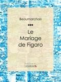 Pierre-Augustin Caron de Beaumarchais et  Ligaran - Le Mariage de Figaro.