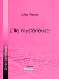 Jules Verne et  Jules Férat - L'Ile mystérieuse.