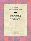 Charles-Marie Leconte de Lisle - Poèmes barbares.