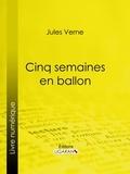 Jules Verne et  Ligaran - Cinq semaines en ballon.