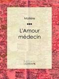 Molière et  Ligaran - L'Amour médecin.