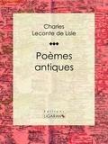 Charles-Marie Leconte de Lisle - Poèmes antiques.